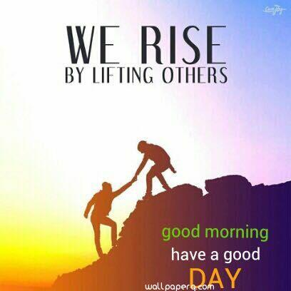 We rise by lifting other good morning quotes