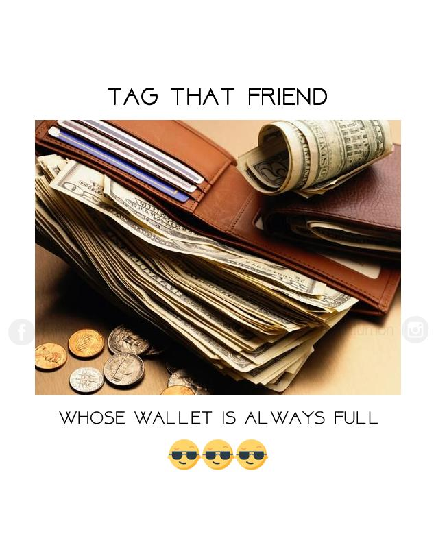 Tag one whose wallet is always full