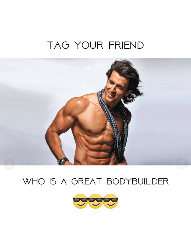 Tag the body builder friend