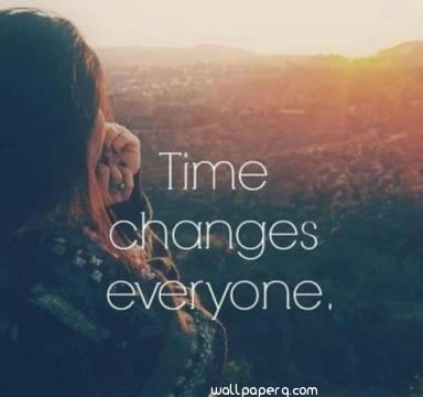 Time chages everyone quot