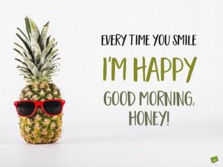 Good morning honey everytime you smile i am happy