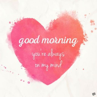 Good morning you are always in my mind