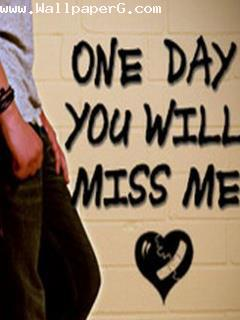 One day you will miss