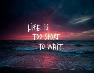 Life is too short to wait love quote image