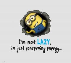 Not lazy just conserving