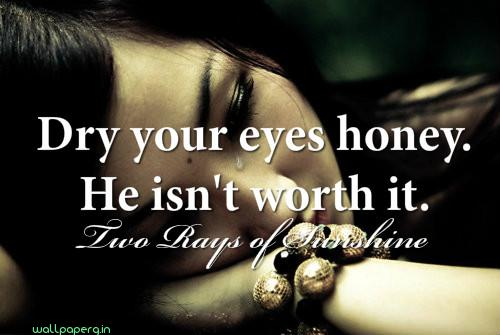 Dry your eyes honey ,wallpapers,images,