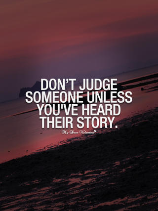 Dont judge someone deep w