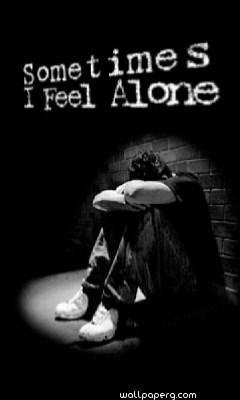Sometime i feel alone