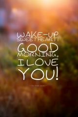 Wake up sweetheart good morning and i love you