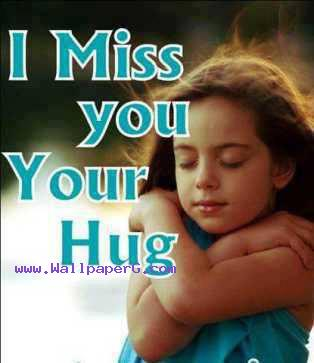 I miss your hug