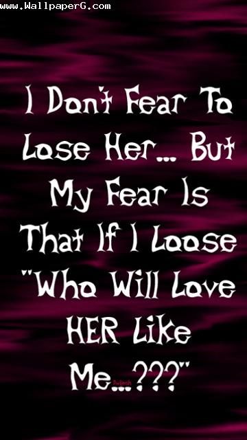 I dont fear to loose her