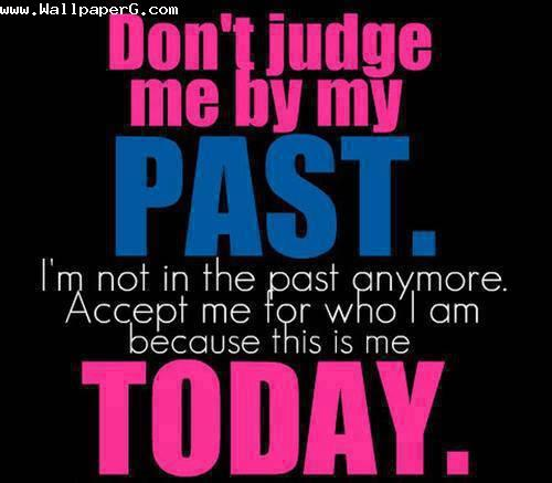 Dont judge me by my past