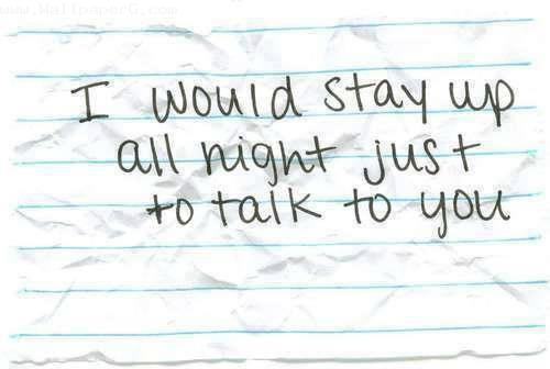 Just to talk to you
