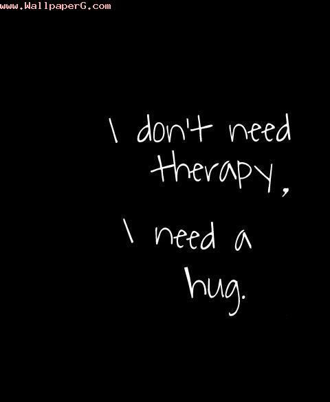 Need hug not therapy