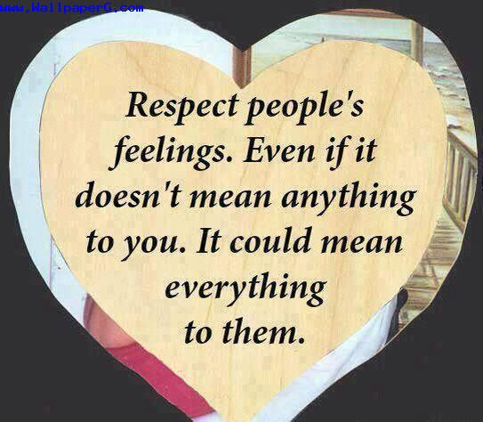 Respect people feelings ,wide,wallpapers,images,pictute,photos