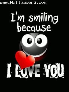 I am smiling because i love you