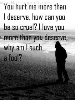 You hurt me more than i deserve