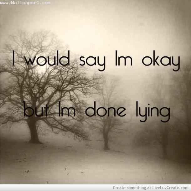 I am ok but i am done lying ,wide,wallpapers,images,pictute,photos