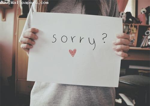 I am sorry my love