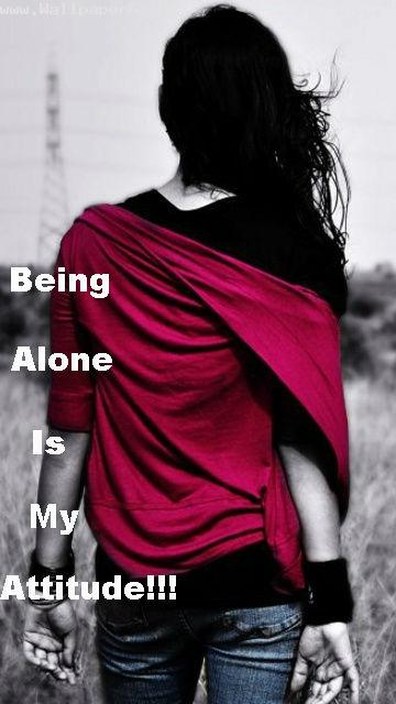 Being alone is my attitud
