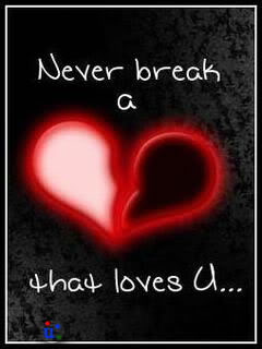Never break a heart who loves you