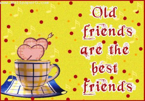 Old friends are best frie