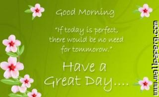 Have a great day good mor