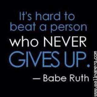 Hard to beat a never give up person