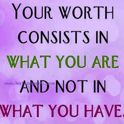 Your worth consists in