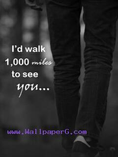 I would walk 1000 miles ,wide,wallpapers,images,pictute,photos