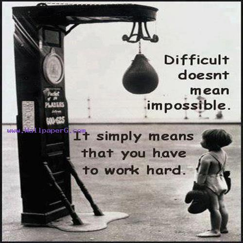 Difficulty doesnt mean impossible