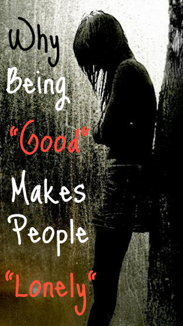 Being good became lonely