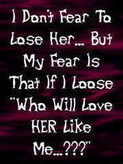 I dont fear to loss her ,wide,wallpapers,images,pictute,photos