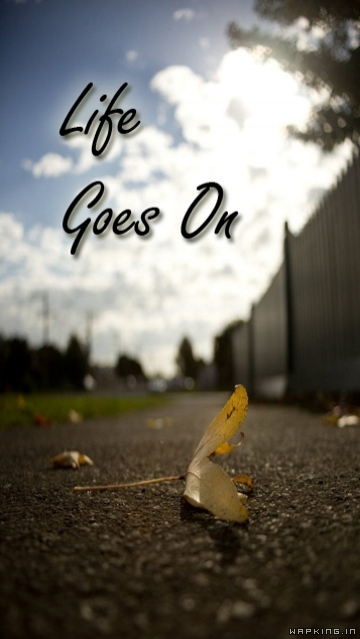 Life goes on ,wide,wallpapers,images,pictute,photos