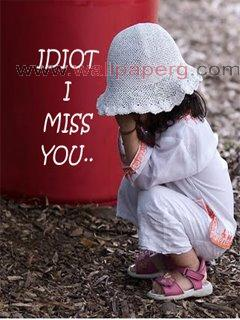 Idiot i am missing you