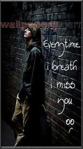 Every time i breath i miss you