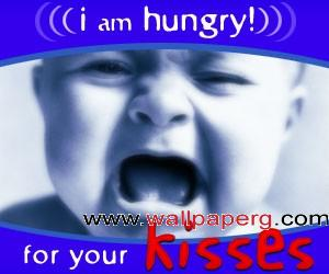 I am hungry for you kisse