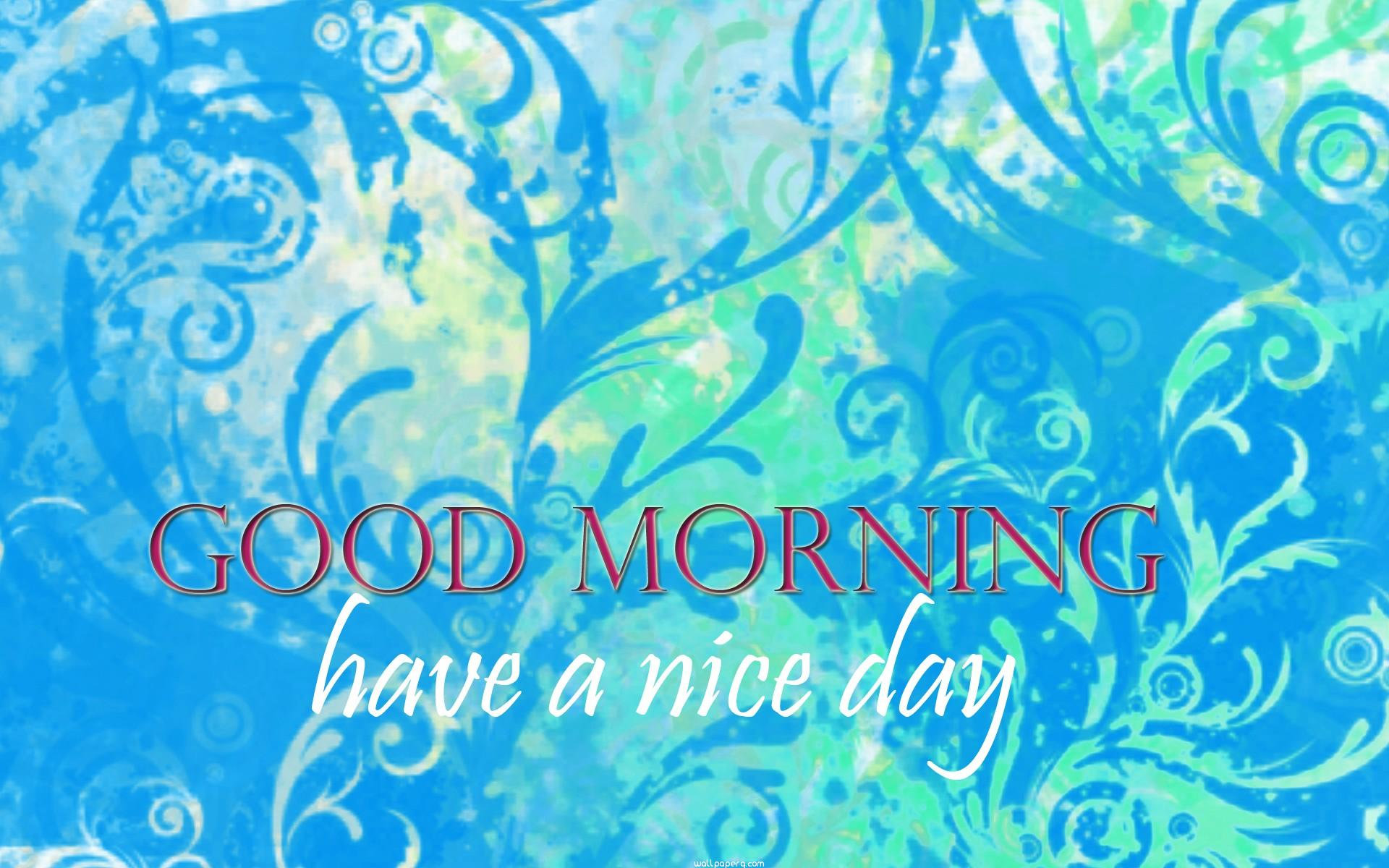 Download Good Morning Have A Nice Day 1 Wallpaper For Mobile Cell Phone